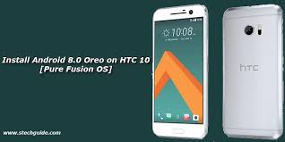 os android how to install android 8 0 oreo on htc 10 fusion os