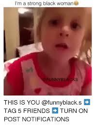 Black Girl Face Meme - 25 best memes about im a strong black woman im a strong black