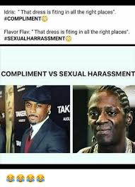 Sexual Harrassment Meme - ldris that dress is fiting in all the right places complimentd
