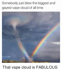 Gayest Meme Ever - somebody just blew the biggest and gayest vape cloud of all time
