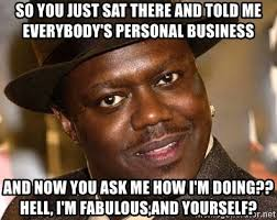 Personal Meme Generator - so you just sat there and told me everybody s personal business and