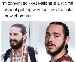 Shia Labeouf Meme - i m convinced post malone is just shia labeouf getting way too