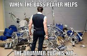 Drummer Meme - mark marxon meme monday when the bass player helps the drummer lug