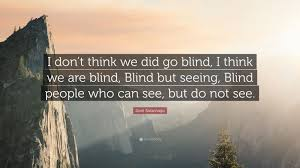 Blindness By Jose Saramago José Saramago Quotes 100 Wallpapers Quotefancy