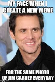 Create A New Meme - jim carrey meme for the same photo of jim carrey everyday imgflip