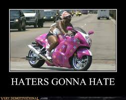 Funny Motorcycle Meme - haters gonna hate very demotivational demotivational posters
