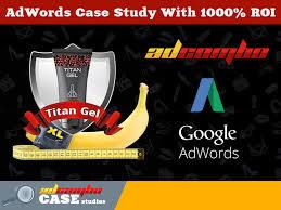 adwords case study with 1000 roi titan gel adcombo blog