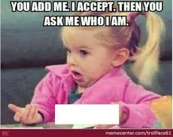 Seriously Girl Meme - seriously annoying facebook unknown girl by trollface61 meme center