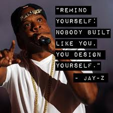 Jay Z Quotes On Love by Therefore Stop Comparing Yourself To Others You Are Your Own