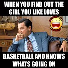 Whats Going On Meme - when you find the girl you like loves basketball and knows whats