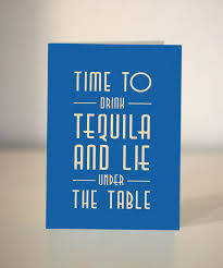 time to drink tequila and lie under the table 21st birthday