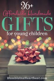 36 affordable handmade gift ideas for young children humble in