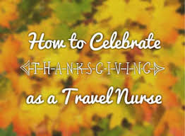 10 thanksgiving ideas for travel nurses
