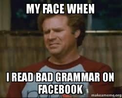 Bad Grammar Meme - my face when i read bad grammar on facebook make a meme