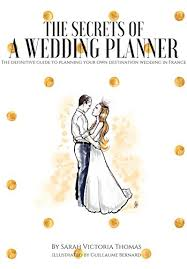 Planning Your Own Wedding The Secrets Of A Wedding Planner The Definitive Guide To Planning