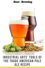 american light lager recipe industrial arts tools of the trade american pale ale recipe ale