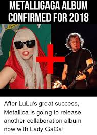 Metallica Meme - metalligaga album confirmed for 2018 after lulu s great success