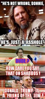 The Big Lebowski Meme - the dude vs walter donnie and trump imgflip