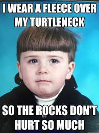 Turtleneck Meme - i wear a fleece over my turtleneck so the rocks don t hurt so much