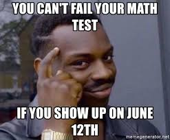 12th Man Meme - you can t fail your math test if you show up on june 12th man