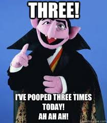 I Pooped Today Meme - three i ve pooped three times today ah ah ah the count