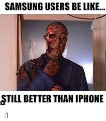 I Phone Meme - samsung users be like still better than iphone iphone meme on me me
