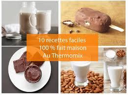 cuisine l馮鑽e thermomix 10 recettes faciles 100 fait maison au thermomix découvrez les