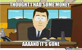 Funny Money Meme - funny money meme thought i had some money and its gone image