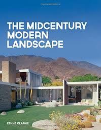 Mid Century Modern Landscaping by The Midcentury Modern Landscape Ethne Clarke 9781423645801