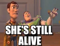 X X Everywhere Meme - she s still alive x x everywhere meme on memegen