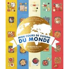 la cuisine du monde mon cours de cuisine cuisine du monde livre cuisines du monde