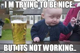Not Working Meme - drunk baby meme imgflip