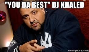 You Da Best Meme - you da best dj khaled dj khaled liar meme generator