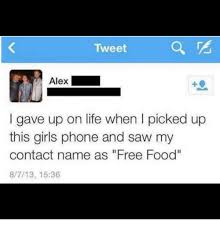 Funny Food Names Meme - a tweet alex i gave up on life when i picked up this girls phone and