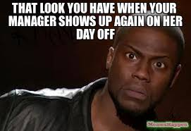 Kevin Hart Text Meme - that look you have when your manager shows up again on her day off