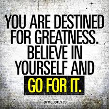 character quote sports you are destined for greatness believe in yourself and go for it