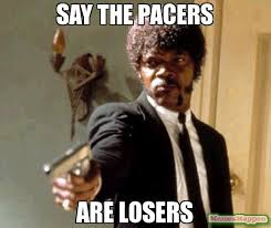 Pacers Meme - say the pacers are losers meme say that again i dare you 10034