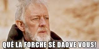 May The Force Be With You Meme - rising voices creating memes in the guernésiais language to join