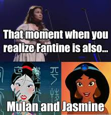 Mulan Meme - that moment when you realize fantine is also mulan and jasmine
