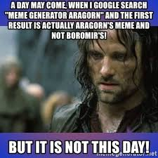 Meme Generator Boromir - a day may come when i google search meme generator aragorn and