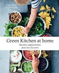 livre de cuisine pour tous les jours amazon fr green kitchen at home recettes végétariennes pour