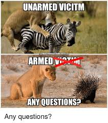 Any Questions Meme - unarmed vicitm thefreethouchtprojecticom armed any questions any