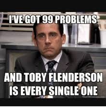 Toby Meme - rive got 99 problems and toby flenderson is every single one 99
