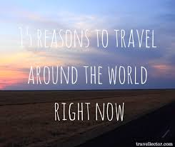 how to travel the world images 15 reasons to travel around the world right now travellector jpg