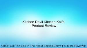 kitchen devil kitchen knife review video dailymotion