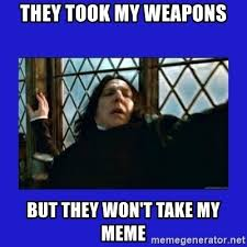 Meme Dafuq - they took my weapons but they won t take my meme dafuq severus