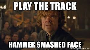 Tyrion Meme - play the track hammer smashed face tyrion lannister trial meme