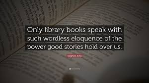 quote books library stephen king quote u201conly library books speak with such wordless