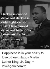 Mlk Memes - darkness cannot drive out darkness only light can do that hate