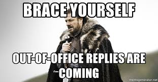 Brace Yourselves Meme Generator - brace yourself out of office replies are coming coming meme